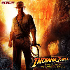 MOVIE REVIEW – INDIANA JONES AND THE KINGDOM OF THE CRYSTAL SKULL