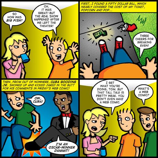 Big Fish, tall tale, fourth wall, web comic, Cuba Goodin Jr., fifty dollars, breaking even